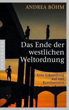 Das Ende der westlichen Weltordnung (eBook, ePUB) - Böhm, Andrea