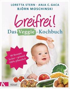 Breifrei! Das Veggie-Kochbuch (eBook, ePUB) - Stern, Loretta; Gaca, Anja Constance; Moschinski, Björn
