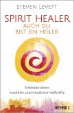 Spirit Healer - Auch du bist ein Heiler (eBook, ePUB)