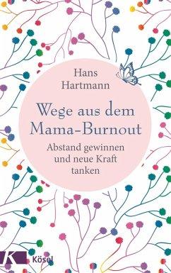 Wege aus dem Mama-Burnout (eBook, ePUB) - Hartmann, Hans