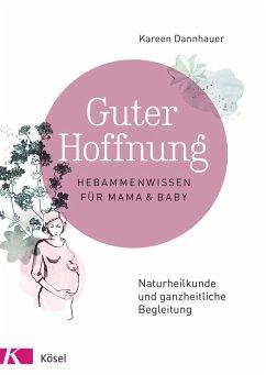 Guter Hoffnung - Hebammenwissen für Mama und Baby (eBook, ePUB) - Dannhauer, Kareen