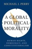 A Global Political Morality: Human Rights, Democracy, and Constitutionalism