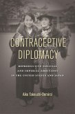 Contraceptive Diplomacy: Reproductive Politics and Imperial Ambitions in the United States and Japan