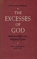 The Excesses of God: Robinson Jeffers as a Religious Figure - Everson, William