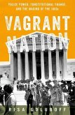 Vagrant Nation: Police Power, Constitutional Change, and the Making of the 1960s