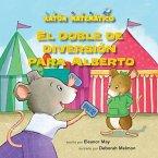 El Doble de Diversión Para Alberto (Albert Doubles the Fun): Suma de Dobles (Adding Doubles)