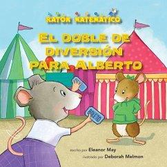 El Doble de Diversión Para Alberto (Albert Doubles the Fun): Suma de Dobles (Adding Doubles) - May, Eleanor