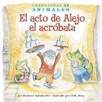 El Acto de Alejo El Acróbata (Alexander Anteater's Amazing Act)