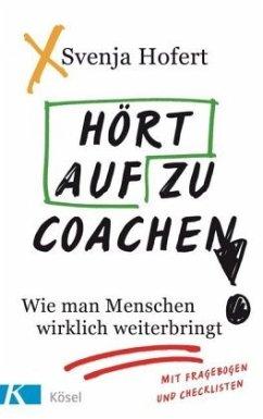 Hört auf zu coachen! - Hofert, Svenja