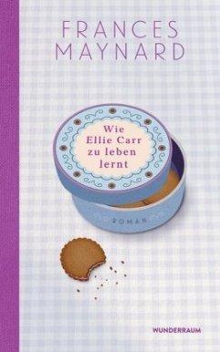 Wie Ellie Carr zu leben lernt - Maynard, Frances