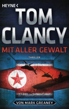 Mit aller Gewalt / Jack Ryan Bd.18 - Clancy, Tom