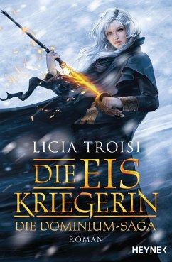 Die Eiskriegerin / Die Dominium-Saga Bd.1 - Troisi, Licia