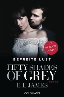 Fifty Shades of Grey - Befreite Lust / Shades of Grey Trilogie Bd.3 (Filmausgabe) - James, E L