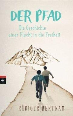 Der Pfad - Die Geschichte einer Flucht in die Freiheit - Bertram, Rüdiger
