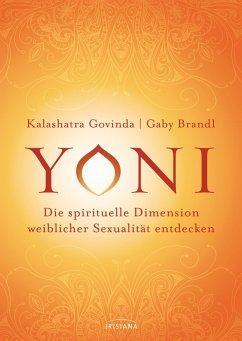Yoni - die spirituelle Dimension weiblicher Sexualität entdecken - Govinda, Kalashatra; Brandl, Gabi