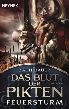 Das Blut der Pikten - Feuersturm / Pikten Saga Bd.2 - Bauer, Matthias; Zach, Bastian