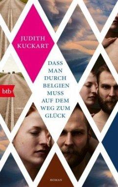 Dass man durch Belgien muss auf dem Weg zum Glück - Kuckart, Judith