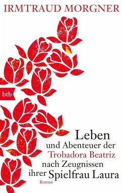 Leben und Abenteuer der Trobadora Beatriz nach Zeugnissen ihrer Spielfrau Laura: Roman