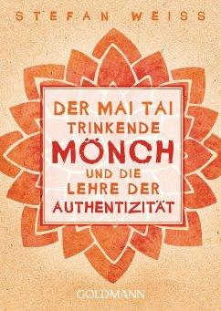 Der Mai Tai trinkende Mönch und die Lehre der Authentizität - Weiss, Stefan