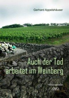 Auch der Tod arbeitet im Weinberg, Großdruckausgabe - Appelshäuser, Gerhard