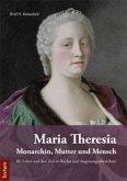 Maria Theresia - Monarchin, Mutter und Mensch