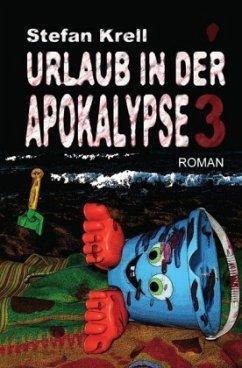 Urlaub in der Apokalypse 3 - Krell, Stefan