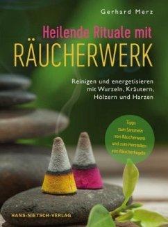 Heilende Rituale mit Räucherwerk - Merz, Gerhard