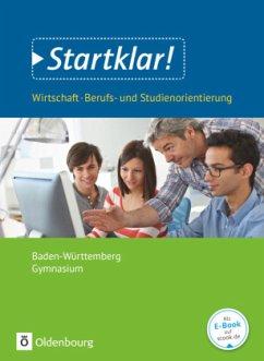 Startklar! (Oldenbourg) - Wirtschaft/Berufs- und Studienorientierung - Gymnasium Baden-Württemberg. Gesamtband - Schülerbuch - Kochendörfer, Jürgen