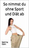 So nimmst du ohne Sport und Diät ab (eBook, ePUB)