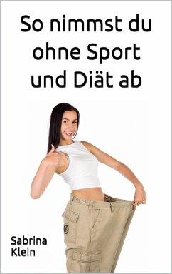 So nimmst du ohne Sport und Diät ab (eBook, ePUB) - Klein, Sabrina