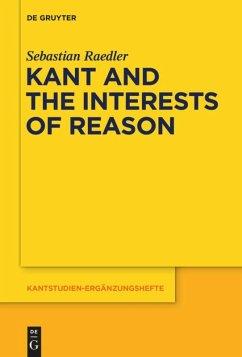 Kant and the Interests of Reason - Raedler, Sebastian