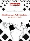Mobbing am Arbeitsplatz - wie wehre ich mich? (eBook, PDF)