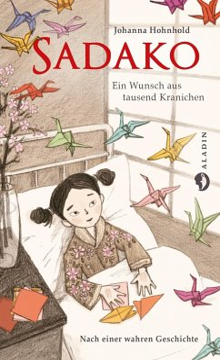 Sadako. Ein Wunsch aus tausend Kranichen - Hohnhold, Johanna