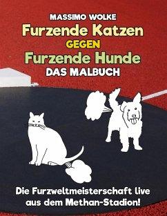 Furzende Katzen gegen furzende Hunde - Das Malbuch - Wolke, Massimo