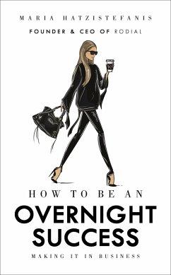 How to Be an Overnight Success - Hatzistefanis, Maria