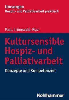 Kultursensible Hospiz- und Palliativarbeit - Paal, Piret; Grünewald, Gabriele; Rizzi, Katharina E.