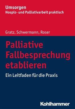 Palliative Fallbesprechung etablieren - Gratz, Margit; Schwermann, Meike; Roser, Traugott