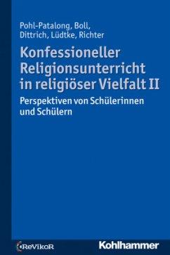 Konfessioneller Religionsunterricht in religiöser Vielfalt II - Pohl-Patalong, Uta; Boll, Stefanie; Dittrich, Thorsten; Lüdtke, Antonia Elisa; Richter, Claudia