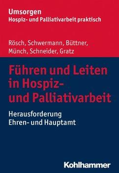 Führen und Leiten in Hospiz- und Palliativarbeit - Rösch, Erich;Schwermann, Meike;Büttner, Edgar