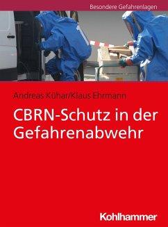 CBRN-Schutz in der Gefahrenabwehr - Kühar, Andreas; Ehrmann, Klaus