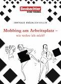 Mobbing am Arbeitsplatz - wie wehre ich mich? (eBook, ePUB)