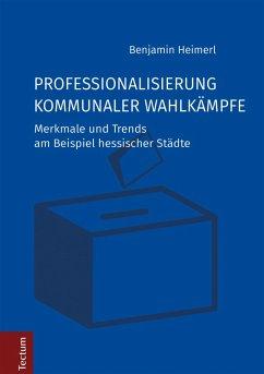 Professionalisierung kommunaler Wahlkämpfe (eBook, PDF) - Heimerl, Benjamin