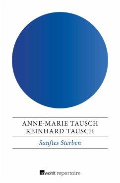 Sanftes Sterben (eBook, ePUB) - Tausch, Anne-Marie; Tausch, Reinhard