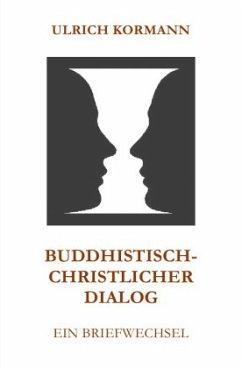 Buddhistisch-Christlicher Dialog - Kormann, Ulrich