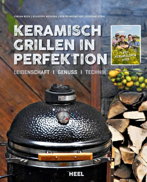Keramisch Grillen in Perfektion - Beck, Fabian; Messina, Giuseppe; Reinkemeyer, Rob; Stohl, Stephan