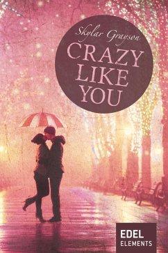 Crazy like you (eBook, ePUB) - Grayson, Skylar
