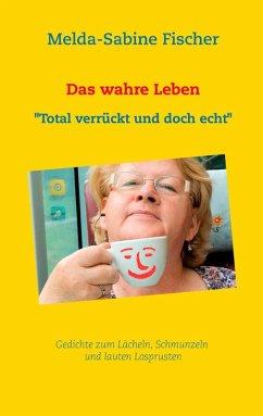 Das wahre Leben (eBook, ePUB) - Fischer, Melda-Sabine
