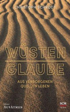 Wüstenglaube - Schrodt, Christoph