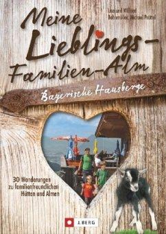 Meine Lieblings-Familien-Alm Bayerische Hausberge - Bahnmüller, Wilfried; Bahnmüller, Lisa; Pröttel, Michael