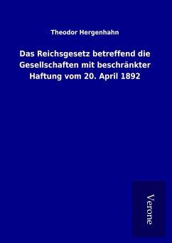Das Reichsgesetz betreffend die Gesellschaften mit beschränkter Haftung vom 20. April 1892